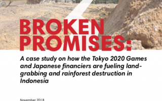 A case study on how the Tokyo 2020 Games and Japanese financiers are fueling land- grabbing and rainforest destruction in Indonesia